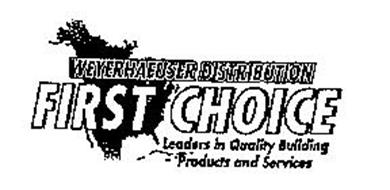 WEYERHAEUSER DISTRIBUTION FIRST CHOICE LEADERS IN QUALITY BUILDING PRODUCTS AND SERVICES