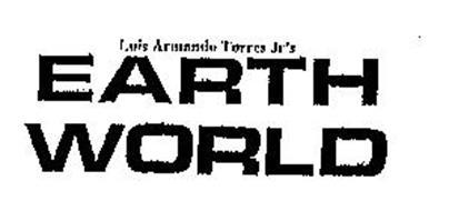 LUIS ARMANDO TORRES JR'S EARTH WORLD