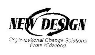 NEW DESIGN ORGANIZATIONAL CHANGE SOLUTIONS FROM KIRKWOOD