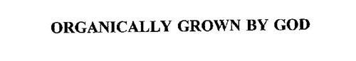 ORGANICALLY GROWN BY GOD