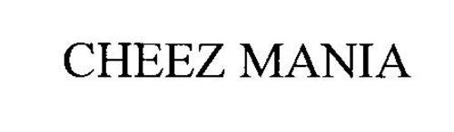 CHEEZ MANIA