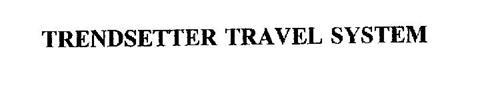 TRENDSETTER TRAVEL SYSTEM