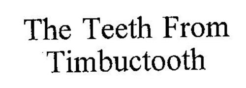 THE TEETH FROM TIMBUCTOOTH