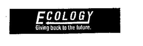 ECOLOGY GIVING BACK TO THE FUTURE.