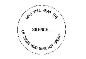 WHO WILL HEAR THE SILENCE... OF THOSE WHO DARE NOT SPEAK?