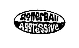 ROLLERBALL AGGRESSIVE