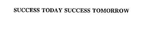 SUCCESS TODAY SUCCESS TOMORROW