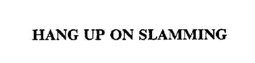 HANG UP ON SLAMMING