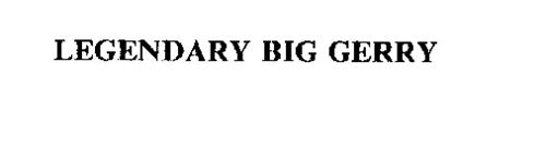 LEGENDARY BIG GERRY