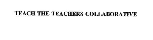 TEACH THE TEACHERS COLLABORATIVE