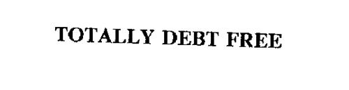 TOTALLY DEBT FREE