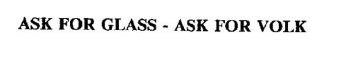 ASK FOR GLASS - ASK FOR VOLK