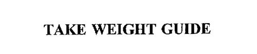 TAKE WEIGHT GUIDE
