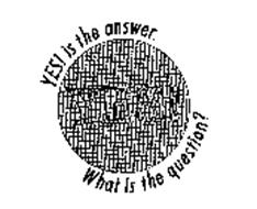 YES! IS THE ANSWER. WHAT IS THE QUESTION?