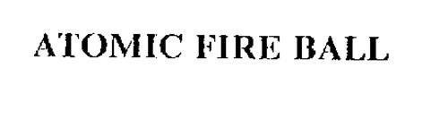 ATOMIC FIRE BALL