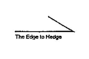 THE EDGE TO HEDGE