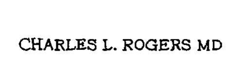 CHARLES L. ROGERS MD