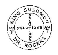 KING SOLOMON DR. ROGERS SOLUTIONS