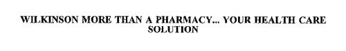 WILKINSON MORE THAN A PHARMACY...  YOUR HEALTH CARE SOLUTION