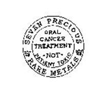 SEVEN PRECIOUS RARE METALS ORAL CANCER TREATMENT NOT PATIENT TOXIC