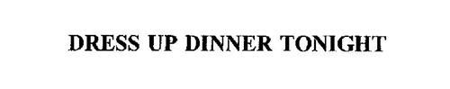 DRESS UP DINNER TONIGHT