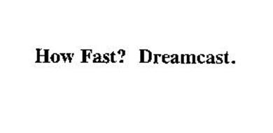 HOW FAST? DREAMCAST.