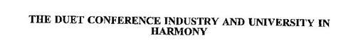 THE DUET CONFERENCE INDUSTRY AND UNIVERSITY IN HARMONY