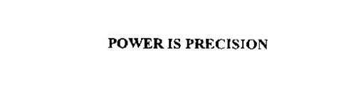 POWER IS PRECISION