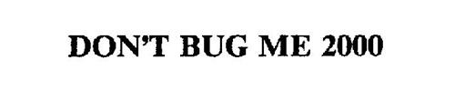DON'T BUG ME 2000