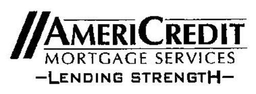 AMERICREDIT MORTGAGE SERVICES -LENDING STRENGTH-