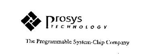 PROSYS TECHNOLOGY THE PRGRAMMABLE SYSTEM-CHIP COMPANY