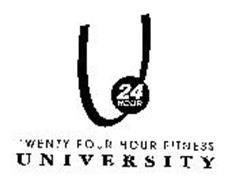 U 24 HOUR TWENTY FOUR HOUR FITNESS U N I V E R S I T Y