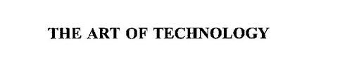 THE ART OF TECHNOLOGY