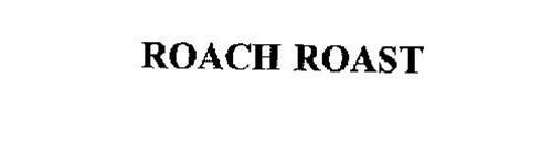ROACH ROAST