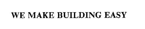 WE MAKE BUILDING EASY