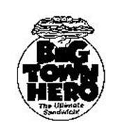 BIG TOWN HERO THE ULTIMATE SANDWICH!