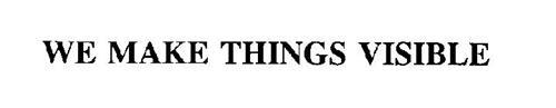 WE MAKE THINGS VISIBLE