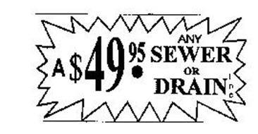 A $ 49.95. ANY SEWER OR DRAIN