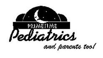 PRIMETIME PEDIATRICS AND PARENTS TOO!