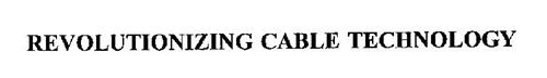 REVOLUTIONIZING CABLE TECHNOLOGY