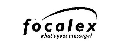 FOCALEX WHAT'S YOUR MESSAGE?