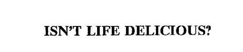 ISN'T LIFE DELICIOUS?