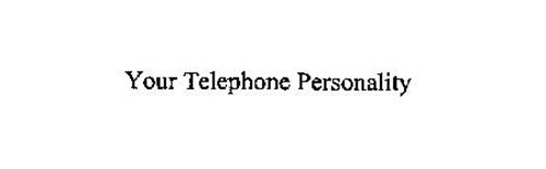 YOUR TELEPHONE PERSONALITY