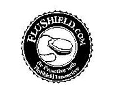 FLUSHIELD.COM BE PROACTIVE WITH FLUSHIELD INTERACTIVE