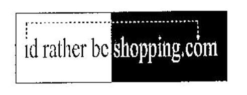 ID RATHER BE SHOPPING.COM