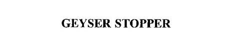GEYSER STOPPER