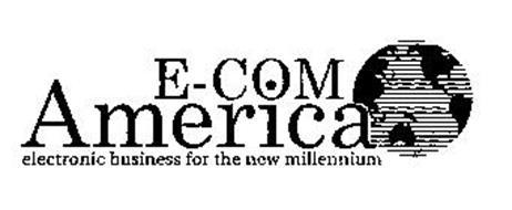 E-COM AMERICA ELECTRONIC BUSINESS FOR THE NEW MILLENNIUM