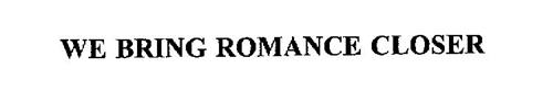 WE BRING ROMANCE CLOSER