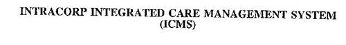 INTRACORP INTEGRATED CARE MANAGEMENT SYSTEM (ICMS)