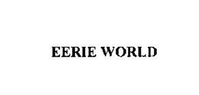 EERIE WORLD